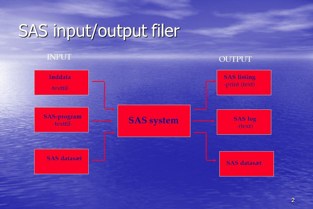 2 SAS input/output filer Inddata -textfil - SAS-program -textfil- SAS datasæt SAS system SAS listing -print (text) SAS log -(text) SAS datasæt INPUT OUTPUT