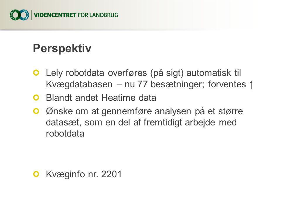 Perspektiv Lely robotdata overføres (på sigt) automatisk til Kvægdatabasen – nu 77 besætninger; forventes ↑ Blandt andet Heatime data Ønske om at gennemføre analysen på et større datasæt, som en del af fremtidigt arbejde med robotdata Kvæginfo nr.