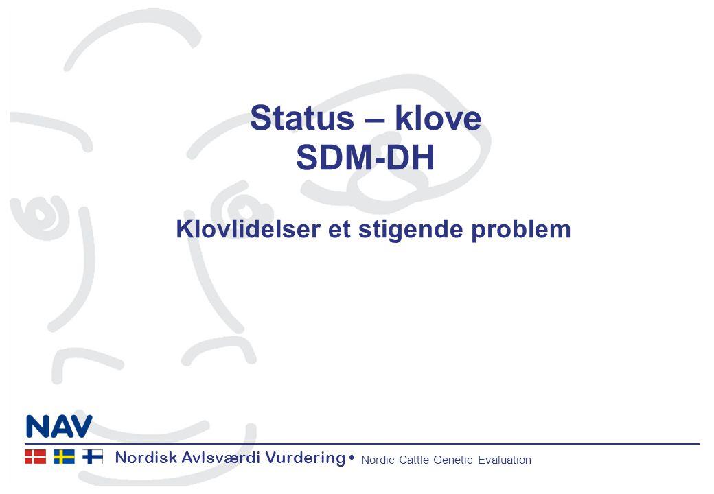 Nordisk Avlsværdi Vurdering Nordic Cattle Genetic Evaluation Status – klove SDM-DH Klovlidelser et stigende problem