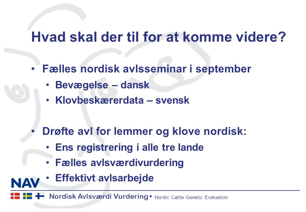 Nordisk Avlsværdi Vurdering Nordic Cattle Genetic Evaluation Hvad skal der til for at komme videre.