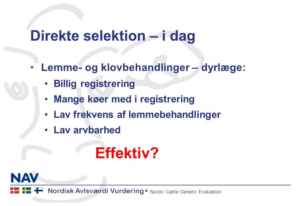 Nordisk Avlsværdi Vurdering Nordic Cattle Genetic Evaluation Direkte selektion – i dag Lemme- og klovbehandlinger – dyrlæge: Billig registrering Mange køer med i registrering Lav frekvens af lemmebehandlinger Lav arvbarhed Effektiv