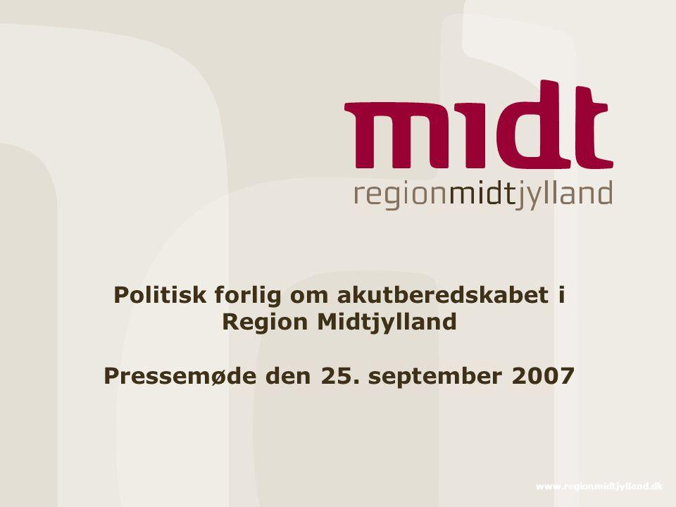 www.regionmidtjylland.dk Politisk forlig om akutberedskabet i Region Midtjylland Pressemøde den 25.