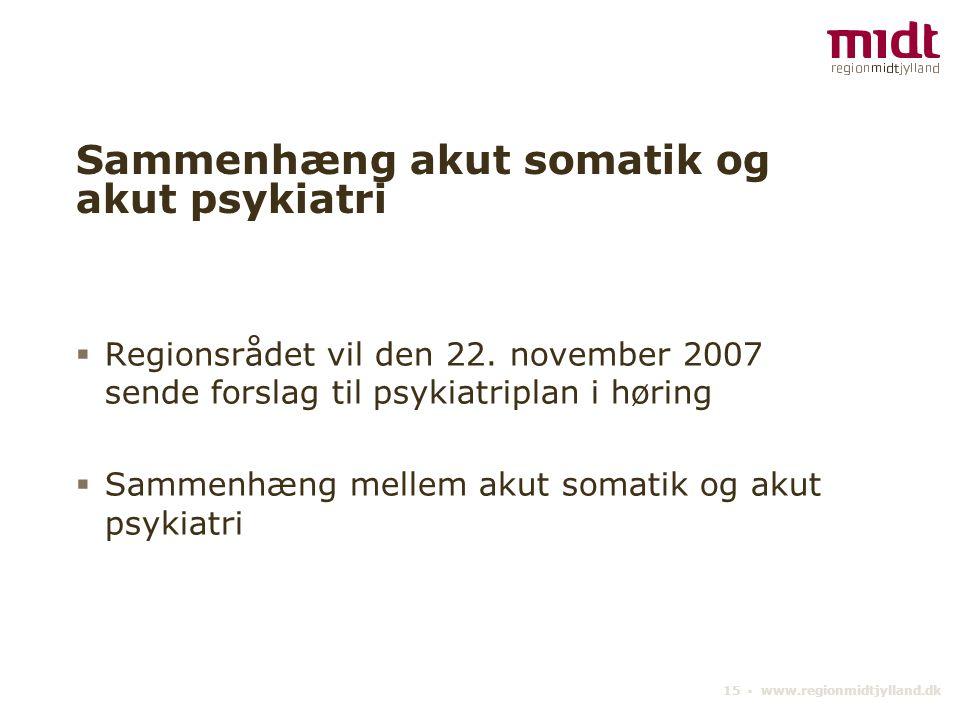 15 ▪ www.regionmidtjylland.dk Sammenhæng akut somatik og akut psykiatri  Regionsrådet vil den 22.