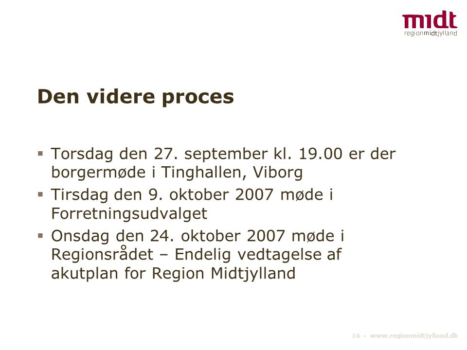 16 ▪ www.regionmidtjylland.dk Den videre proces  Torsdag den 27.