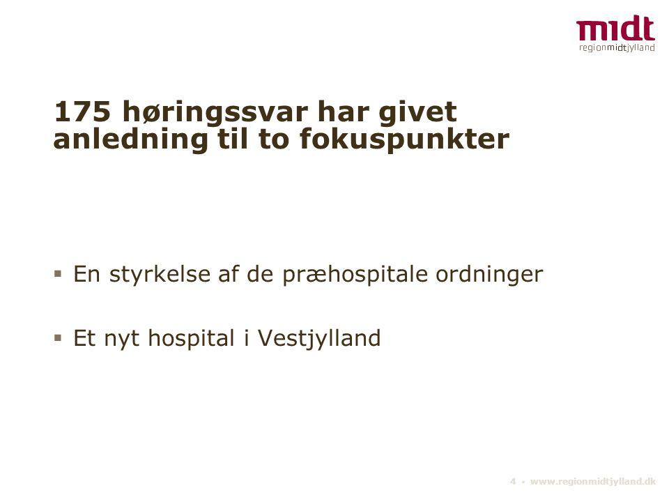 4 ▪ www.regionmidtjylland.dk 175 høringssvar har givet anledning til to fokuspunkter  En styrkelse af de præhospitale ordninger  Et nyt hospital i Vestjylland