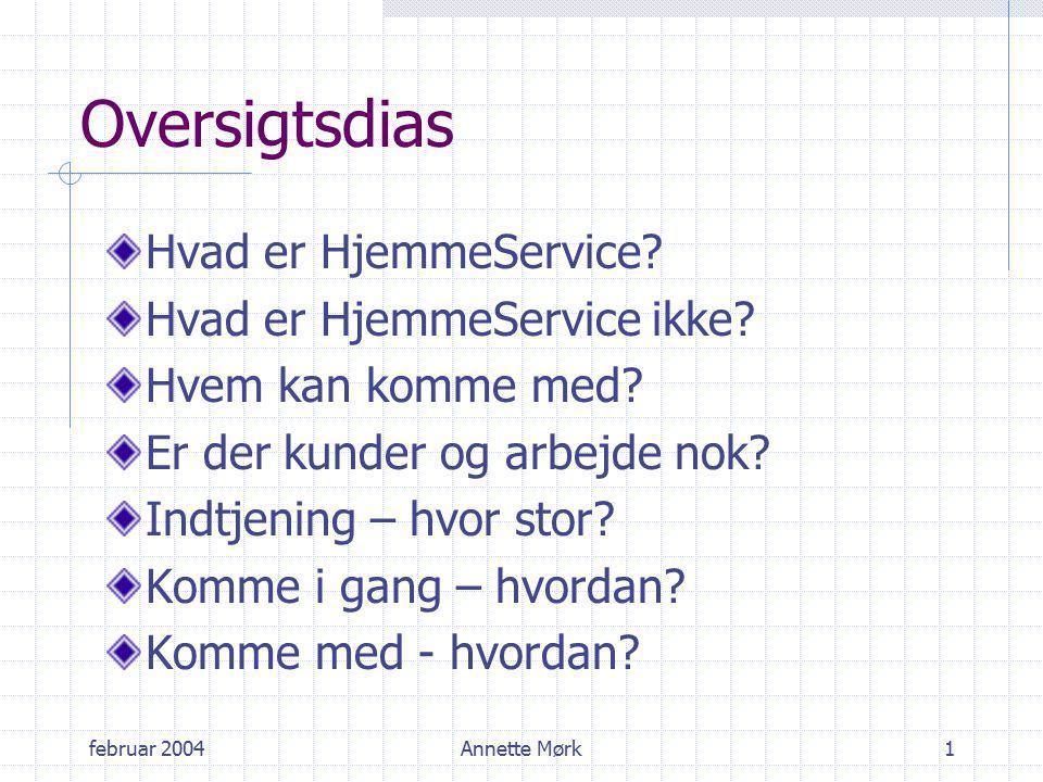 februar 2004Annette Mørk1 Oversigtsdias Hvad er HjemmeService.