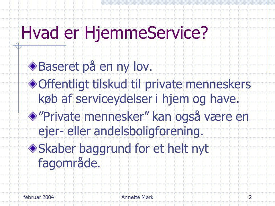 februar 2004Annette Mørk2 Hvad er HjemmeService. Baseret på en ny lov.
