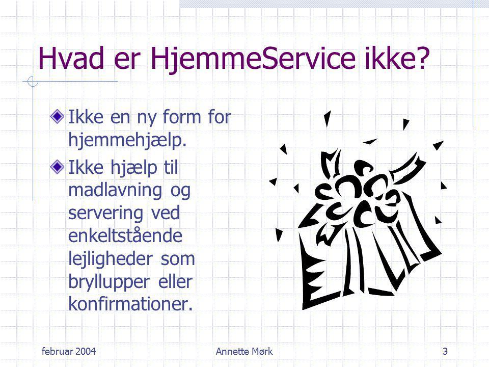 februar 2004Annette Mørk3 Hvad er HjemmeService ikke.
