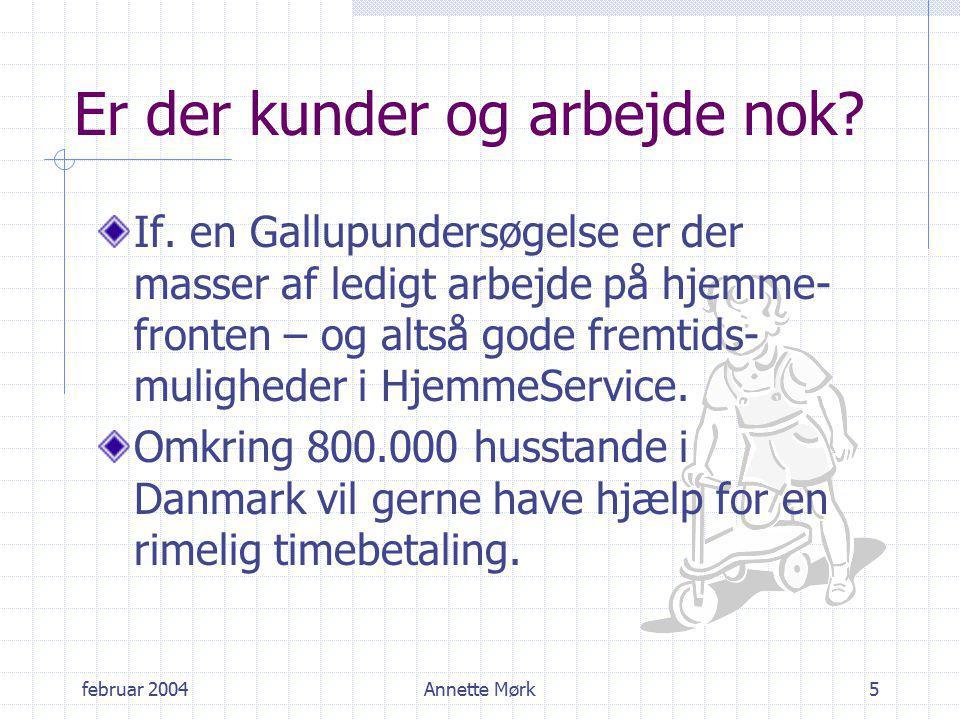 februar 2004Annette Mørk5 Er der kunder og arbejde nok.