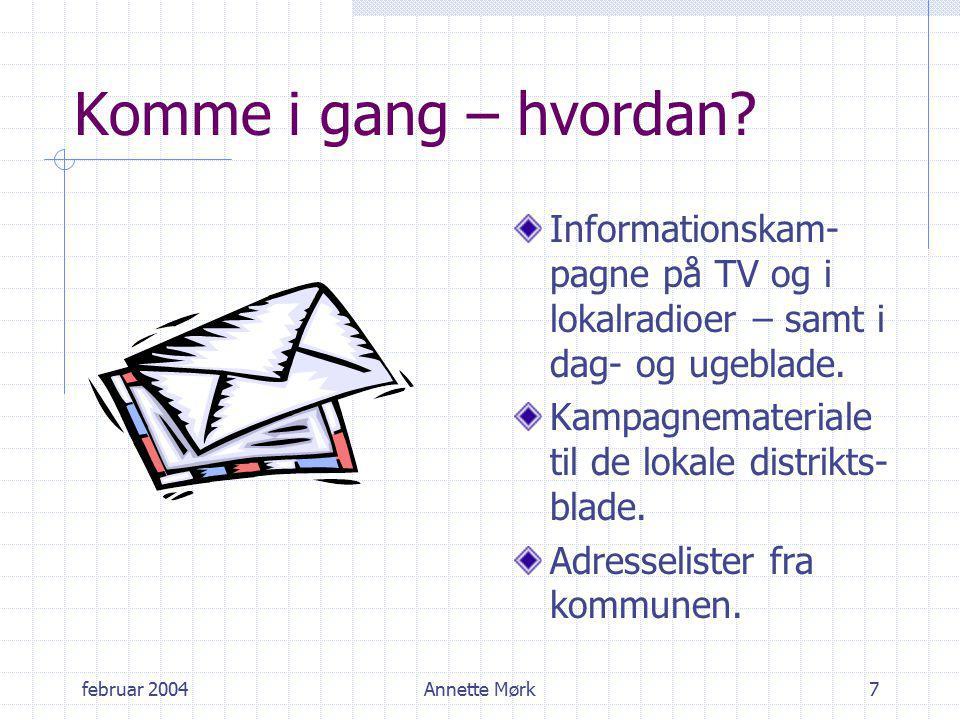 februar 2004Annette Mørk7 Komme i gang – hvordan.