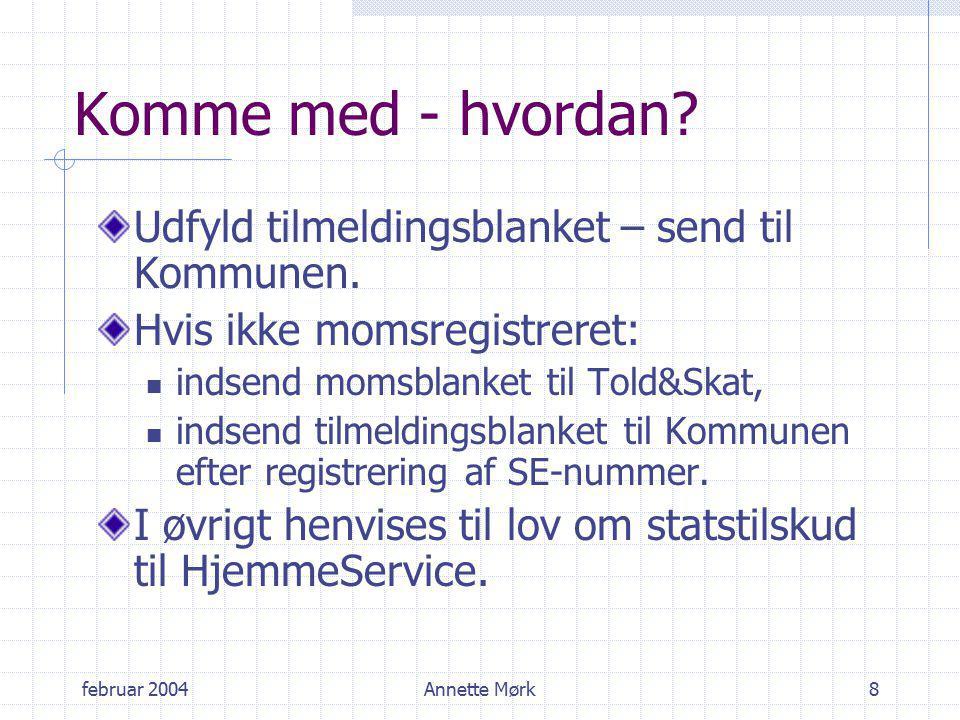 februar 2004Annette Mørk8 Komme med - hvordan. Udfyld tilmeldingsblanket – send til Kommunen.