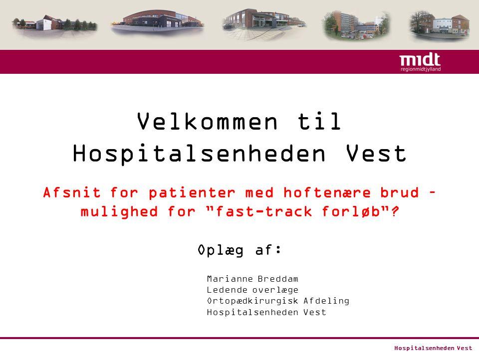 Hospitalsenheden Vest Velkommen til Hospitalsenheden Vest Afsnit for patienter med hoftenære brud – mulighed for fast-track forløb .