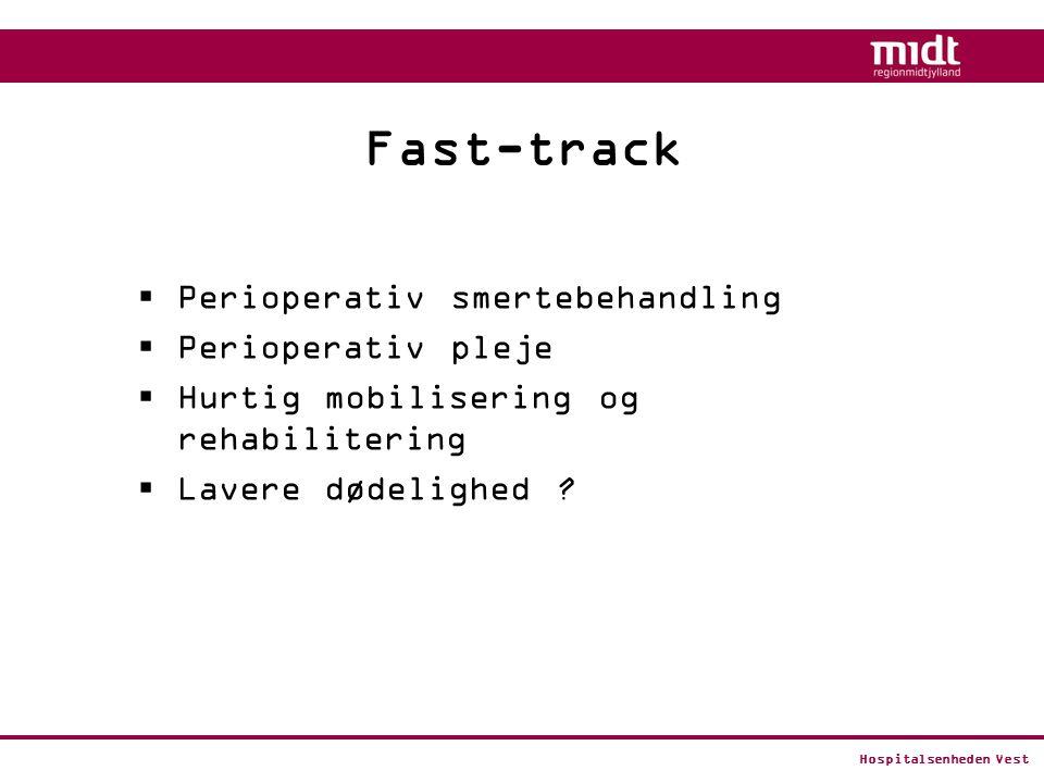 Hospitalsenheden Vest Fast-track  Perioperativ smertebehandling  Perioperativ pleje  Hurtig mobilisering og rehabilitering  Lavere dødelighed