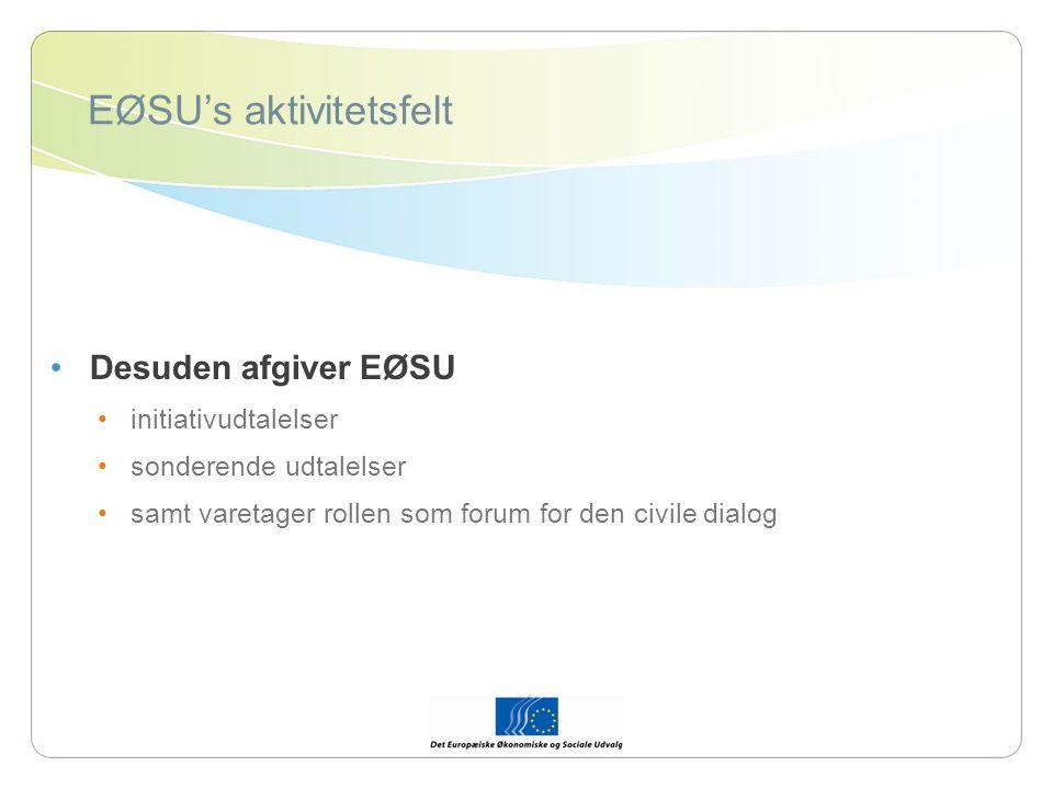 EØSU's aktivitetsfelt Desuden afgiver EØSU initiativudtalelser sonderende udtalelser samt varetager rollen som forum for den civile dialog