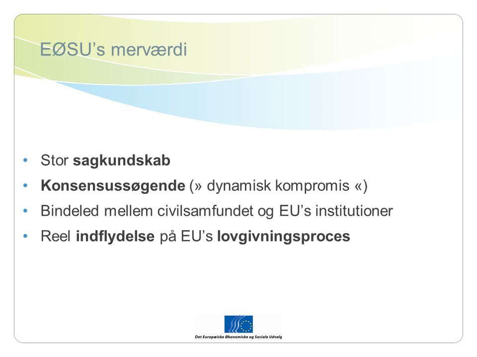 EØSU's merværdi Stor sagkundskab Konsensussøgende (» dynamisk kompromis «) Bindeled mellem civilsamfundet og EU's institutioner Reel indflydelse på EU's lovgivningsproces