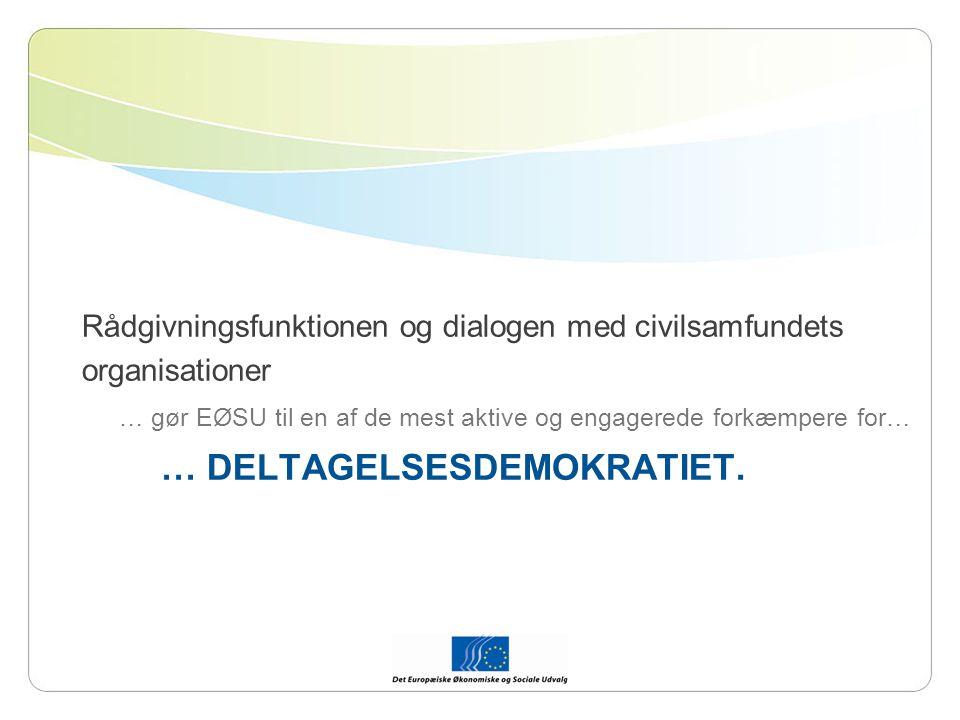 Rådgivningsfunktionen og dialogen med civilsamfundets organisationer … gør EØSU til en af de mest aktive og engagerede forkæmpere for… … DELTAGELSESDEMOKRATIET.