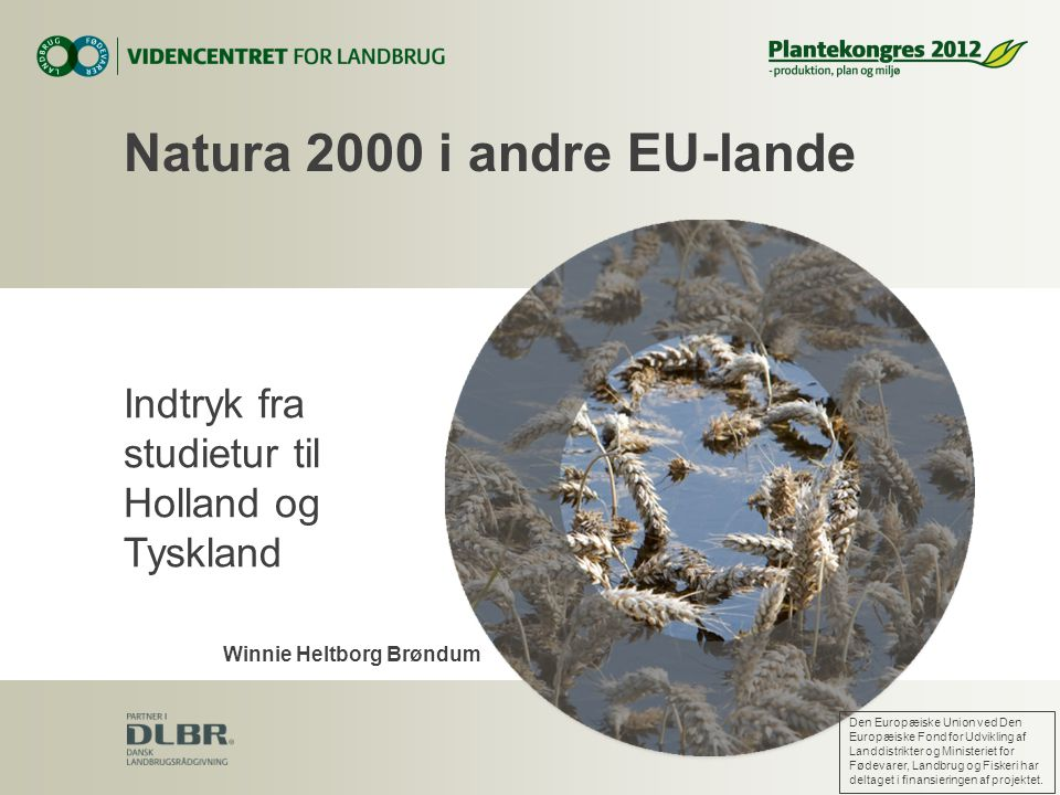 Indtryk fra studietur til Holland og Tyskland Natura 2000 i andre EU-lande Den Europæiske Union ved Den Europæiske Fond for Udvikling af Landdistrikter og Ministeriet for Fødevarer, Landbrug og Fiskeri har deltaget i finansieringen af projektet.