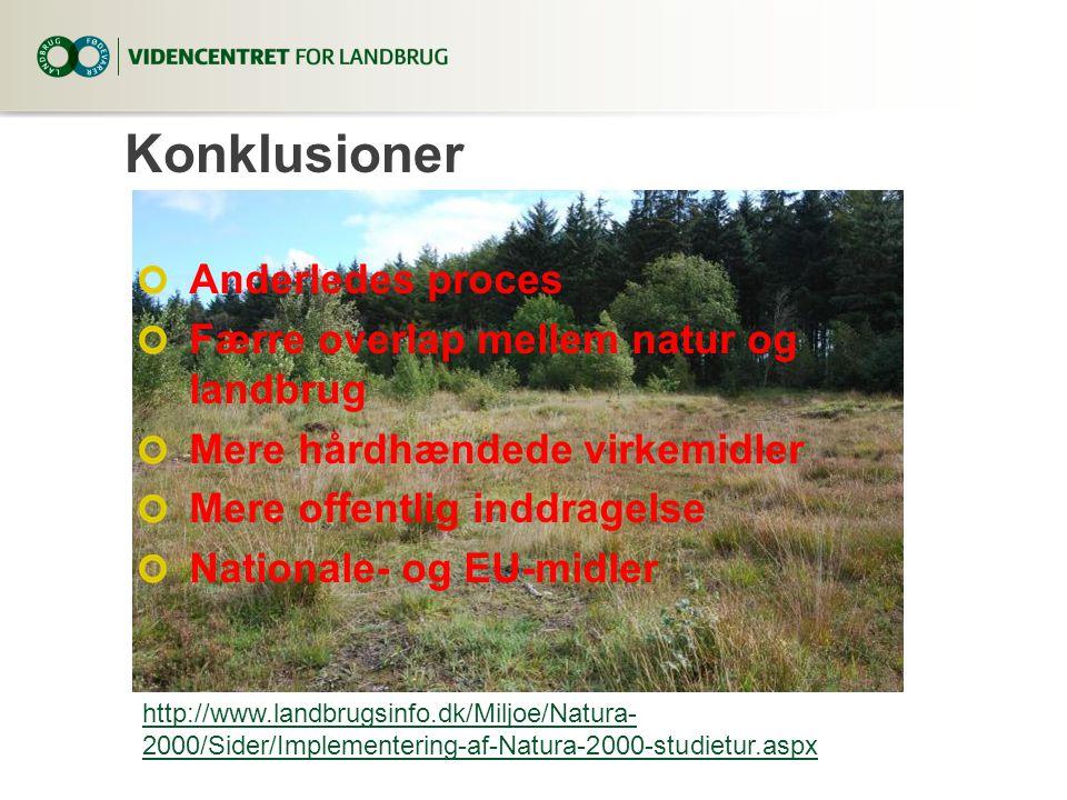 Konklusioner Anderledes proces Færre overlap mellem natur og landbrug Mere hårdhændede virkemidler Mere offentlig inddragelse Nationale- og EU-midler http://www.landbrugsinfo.dk/Miljoe/Natura- 2000/Sider/Implementering-af-Natura-2000-studietur.aspx