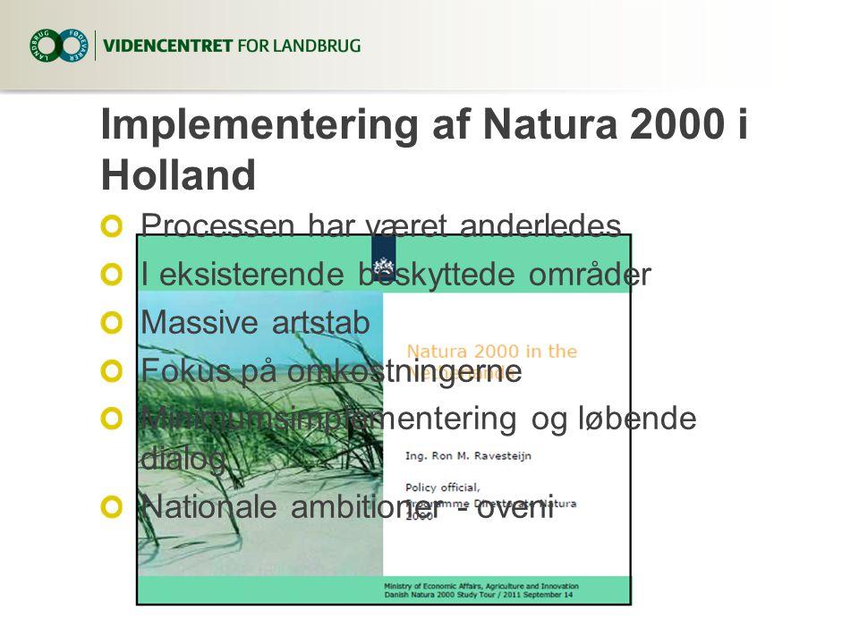 Implementering af Natura 2000 i Holland Processen har været anderledes I eksisterende beskyttede områder Massive artstab Fokus på omkostningerne Minimumsimplementering og løbende dialog Nationale ambitioner - oveni