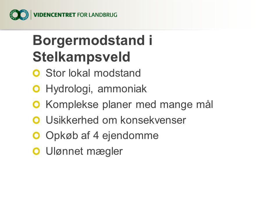 Borgermodstand i Stelkampsveld Stor lokal modstand Hydrologi, ammoniak Komplekse planer med mange mål Usikkerhedom konsekvenser Opkøb af 4 ejendomme Ulønnet mægler