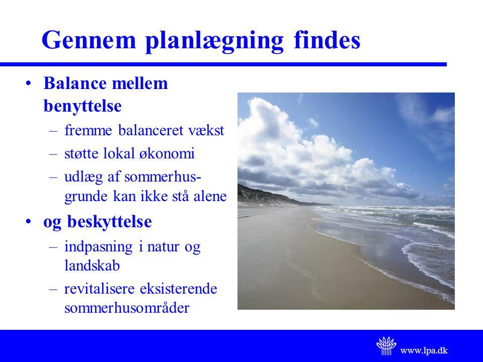 www.lpa.dk Gennem planlægning findes Balance mellem benyttelse –fremme balanceret vækst –støtte lokal økonomi –udlæg af sommerhus- grunde kan ikke stå alene og beskyttelse –indpasning i natur og landskab –revitalisere eksisterende sommerhusområder