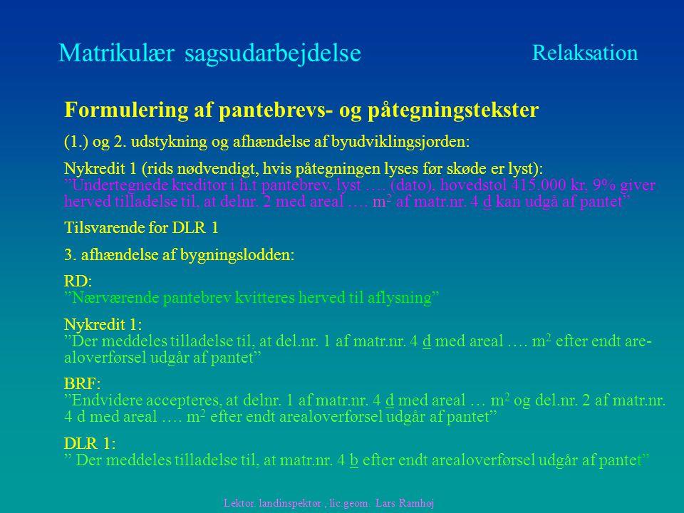 Matrikulær sagsudarbejdelse Relaksation Formulering af pantebrevs- og påtegningstekster (1.) og 2.