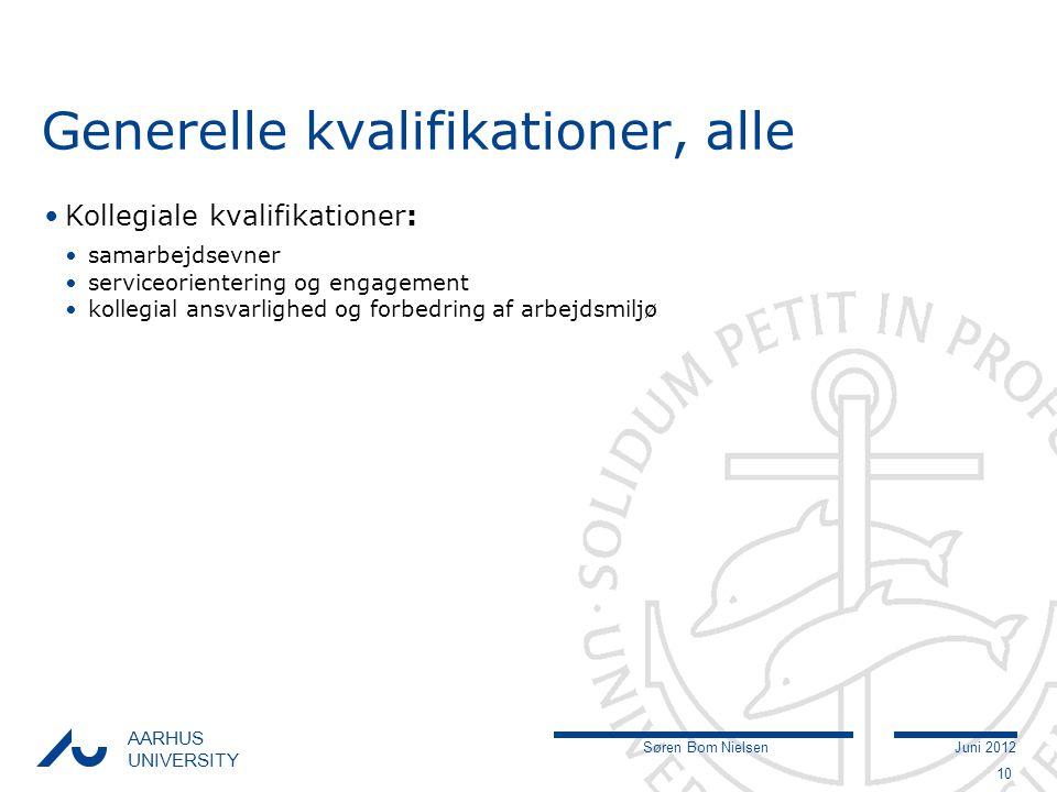 Søren Bom NielsenJuni 2012 AARHUS UNIVERSITY Generelle kvalifikationer, alle Kollegiale kvalifikationer: samarbejdsevner serviceorientering og engagement kollegial ansvarlighed og forbedring af arbejdsmiljø 10