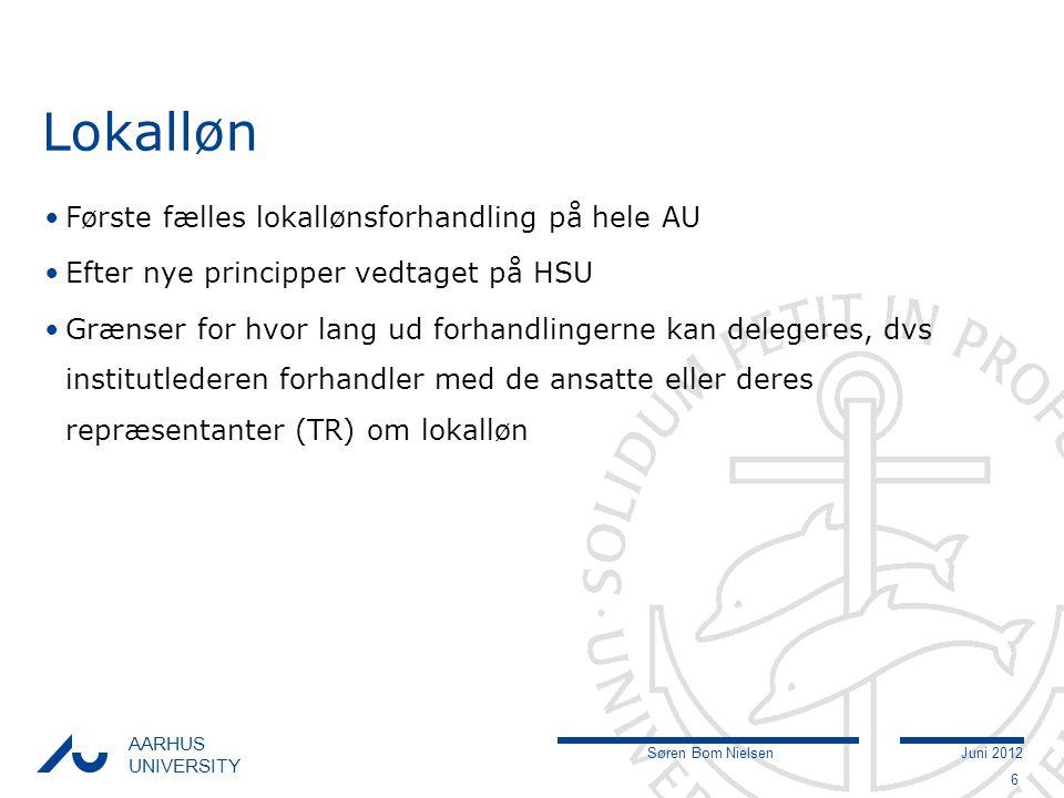 Søren Bom NielsenJuni 2012 AARHUS UNIVERSITY Lokalløn Første fælles lokallønsforhandling på hele AU Efter nye principper vedtaget på HSU Grænser for hvor lang ud forhandlingerne kan delegeres, dvs institutlederen forhandler med de ansatte eller deres repræsentanter (TR) om lokalløn 6