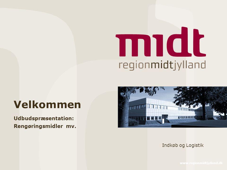 www.regionmidtjylland.dk Velkommen Udbudspræsentation: Rengøringsmidler mv. Indkøb og Logistik