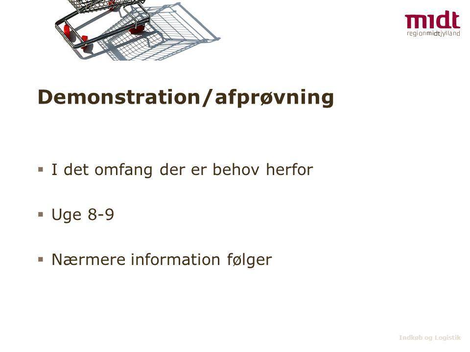 Indkøb og Logistik Demonstration/afprøvning  I det omfang der er behov herfor  Uge 8-9  Nærmere information følger