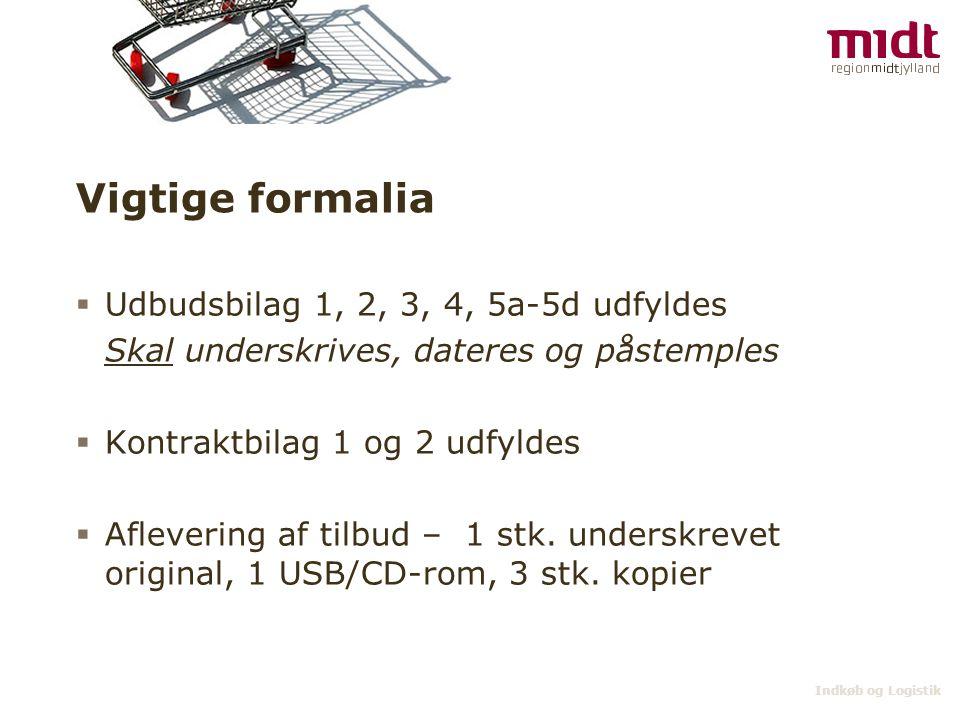 Indkøb og Logistik Vigtige formalia  Udbudsbilag 1, 2, 3, 4, 5a-5d udfyldes Skal underskrives, dateres og påstemples  Kontraktbilag 1 og 2 udfyldes  Aflevering af tilbud – 1 stk.