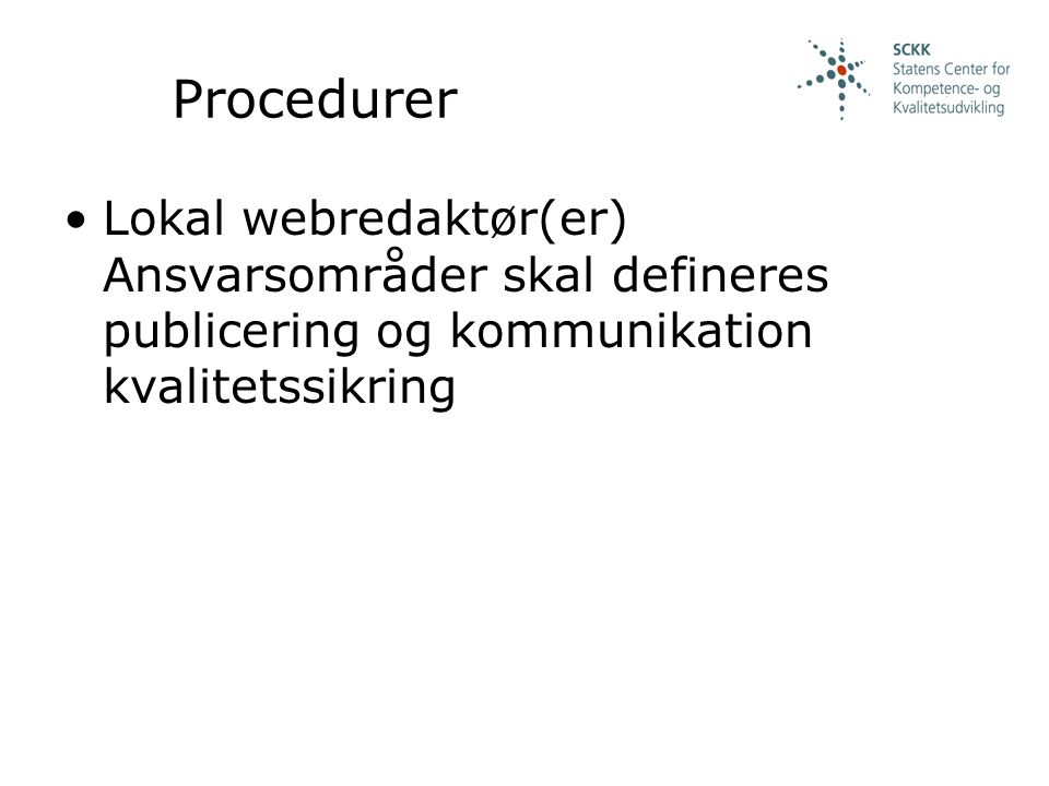 Procedurer Lokal webredaktør(er) Ansvarsområder skal defineres publicering og kommunikation kvalitetssikring