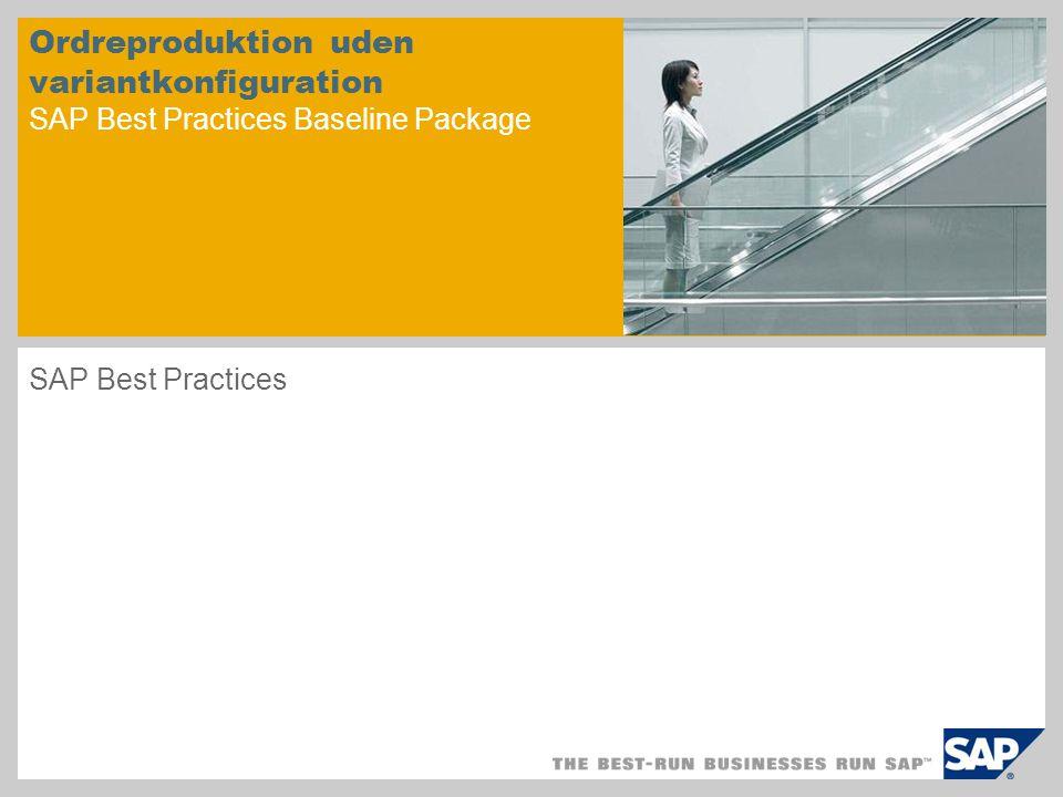 Ordreproduktion uden variantkonfiguration SAP Best Practices Baseline Package SAP Best Practices