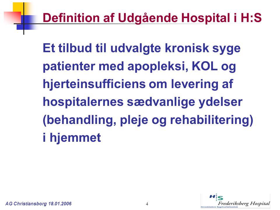 AG Christiansborg 18.01.2006 4 Definition af Udgående Hospital i H:S Et tilbud til udvalgte kronisk syge patienter med apopleksi, KOL og hjerteinsufficiens om levering af hospitalernes sædvanlige ydelser (behandling, pleje og rehabilitering) i hjemmet