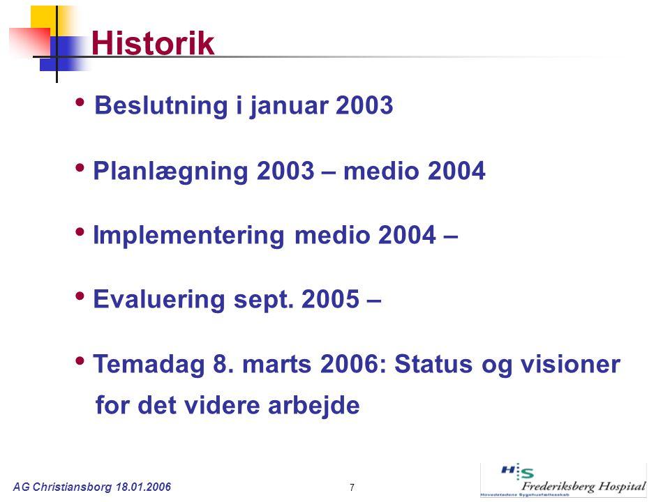 AG Christiansborg 18.01.2006 7 Historik Beslutning i januar 2003 Planlægning 2003 – medio 2004 Implementering medio 2004 – Evaluering sept.