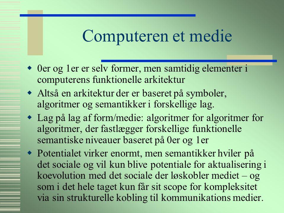 Computeren som medie  WWW er ikke noget system  Det er et medie, men det er et medie hvis elementer ( semantik  syntaks  alfabet ) kan bruges til at forme alle kendte semantiske regimer med.