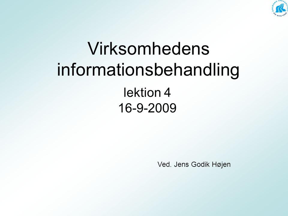 Virksomhedens informationsbehandling lektion 4 16-9-2009 Ved. Jens Godik Højen