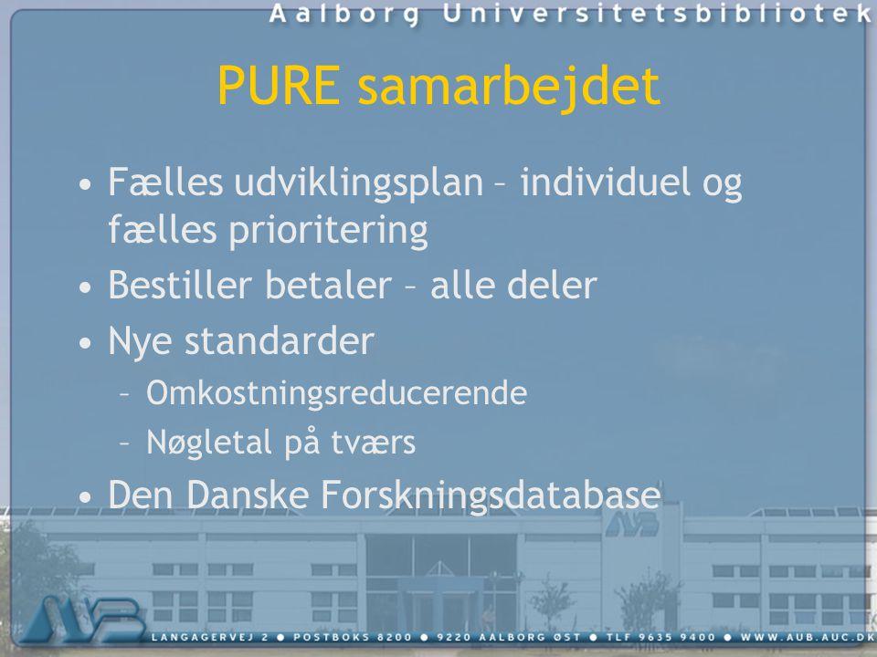 PURE samarbejdet Fælles udviklingsplan – individuel og fælles prioritering Bestiller betaler – alle deler Nye standarder –Omkostningsreducerende –Nøgletal på tværs Den Danske Forskningsdatabase