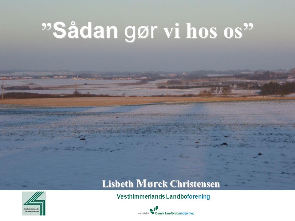 Vesthimmerlands Landboforening Sådan gør vi hos os Lisbeth Mør ck Christensen