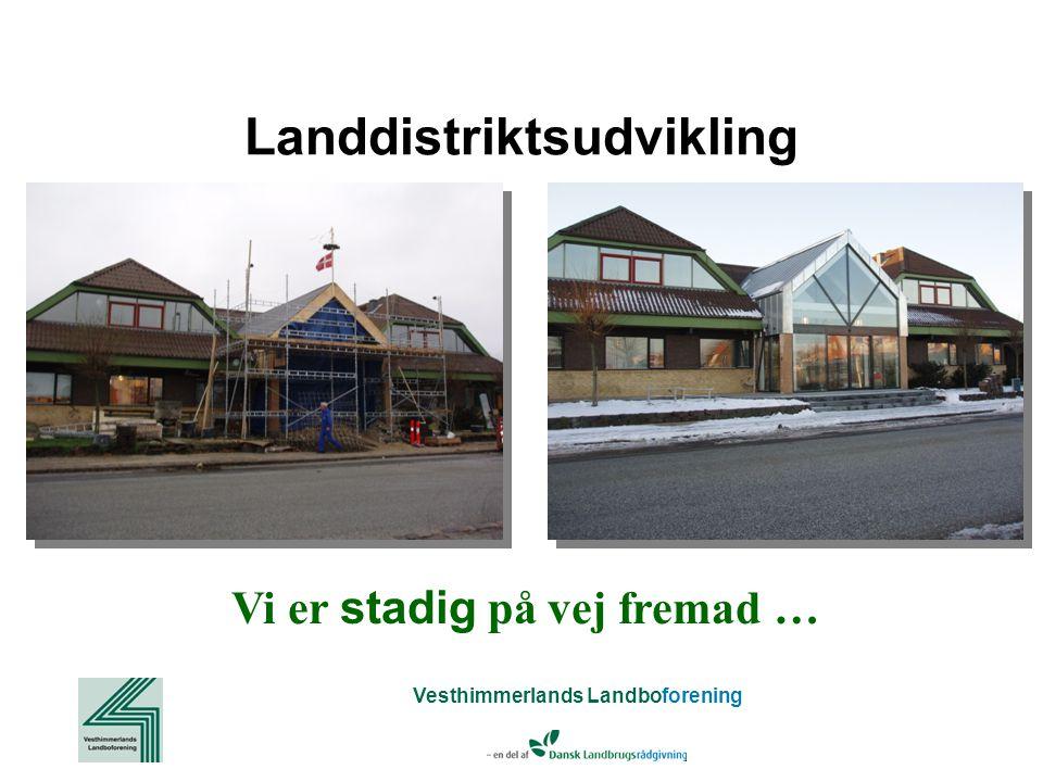 Vesthimmerlands Landboforening Landdistriktsudvikling Vi er stadig på vej fremad …