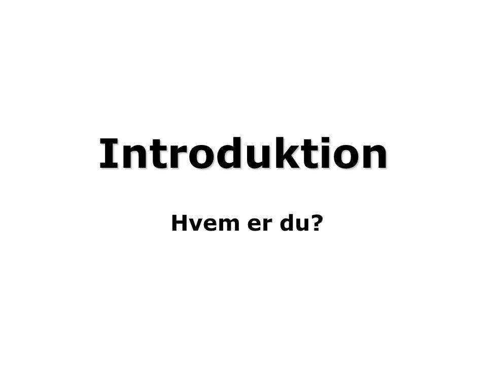 Introduktion Hvem er du