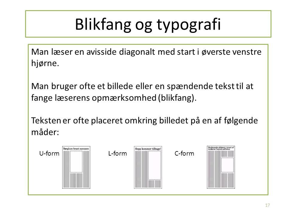 Blikfang og typografi 17 Man læser en avisside diagonalt med start i øverste venstre hjørne. Man bruger ofte et billede eller en spændende tekst til a