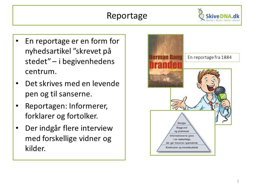 """Reportage En reportage er en form for nyhedsartikel """"skrevet på stedet"""" – i begivenhedens centrum. Det skrives med en levende pen og til sanserne. Rep"""