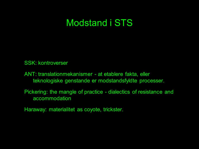 Modstand i STS SSK: kontroverser ANT: translationmekanismer - at etablere fakta, eller teknologiske genstande er modstandsfyldte processer.
