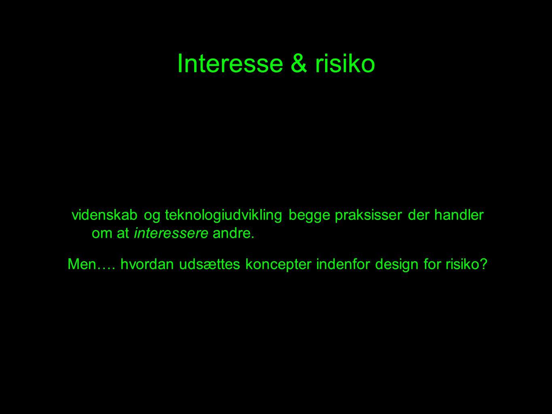 Interesse & risiko videnskab og teknologiudvikling begge praksisser der handler om at interessere andre.