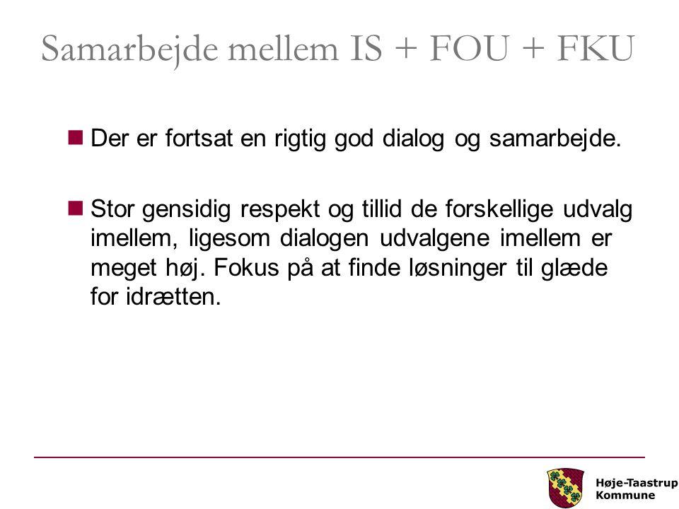 Samarbejde mellem IS + FOU + FKU Der er fortsat en rigtig god dialog og samarbejde.