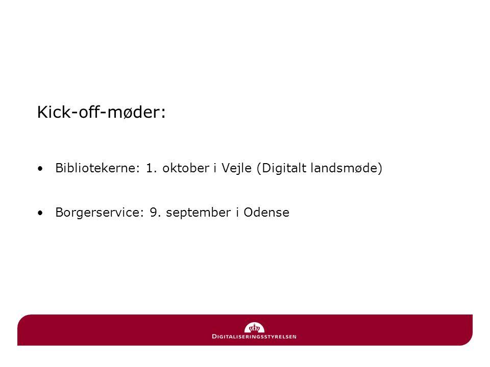 Kick-off-møder: Bibliotekerne: 1. oktober i Vejle (Digitalt landsmøde) Borgerservice: 9.
