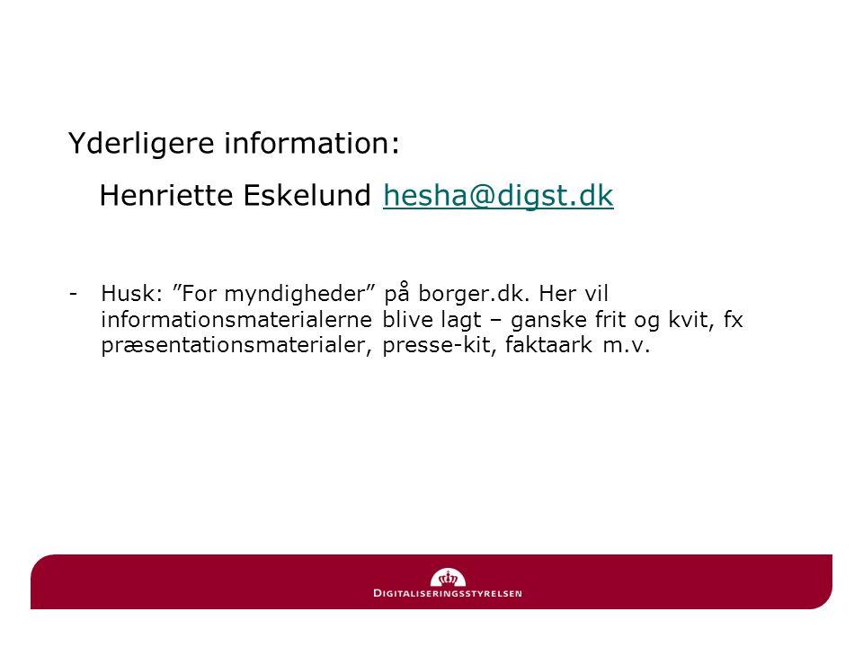 Yderligere information: Henriette Eskelund hesha@digst.dkhesha@digst.dk -Husk: For myndigheder på borger.dk.