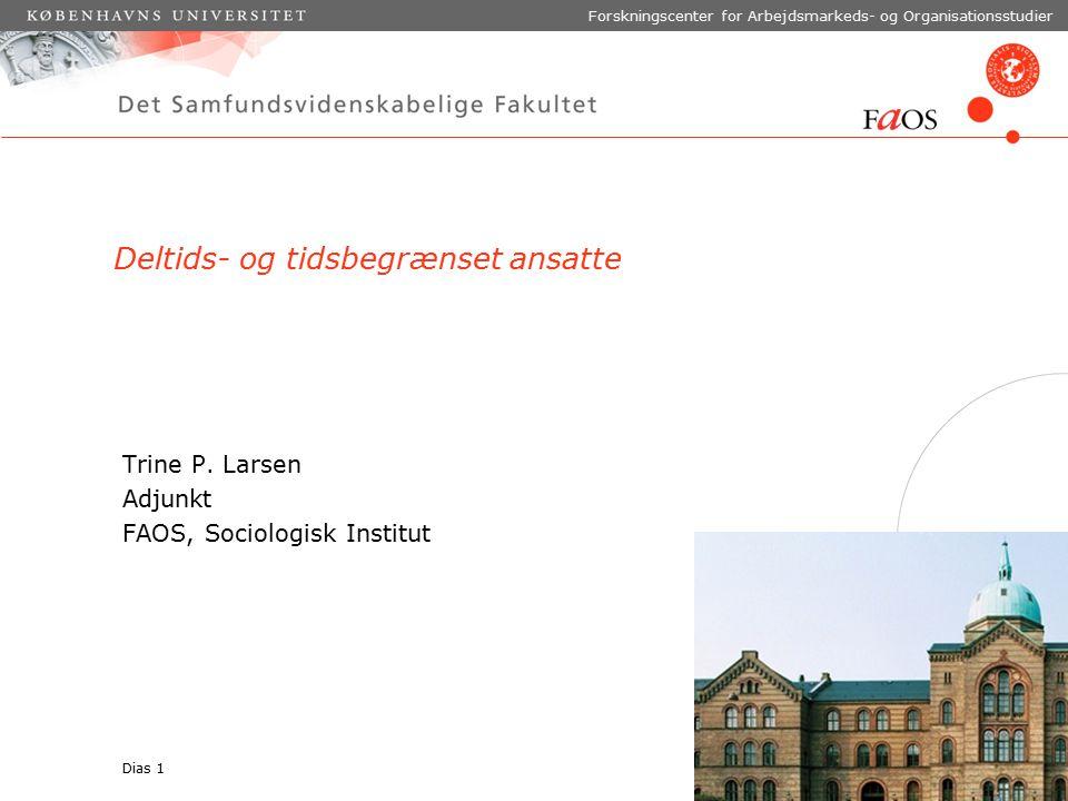 Dias 1 Forskningscenter for Arbejdsmarkeds- og Organisationsstudier Deltids- og tidsbegrænset ansatte Trine P.