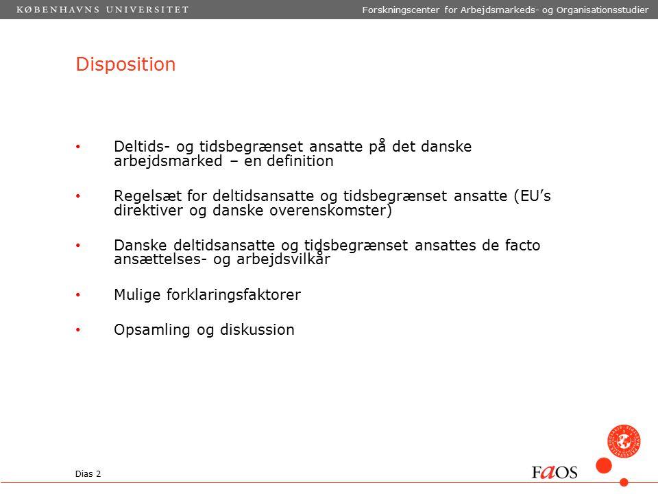 Dias 2 Forskningscenter for Arbejdsmarkeds- og Organisationsstudier Disposition Deltids- og tidsbegrænset ansatte på det danske arbejdsmarked – en definition Regelsæt for deltidsansatte og tidsbegrænset ansatte (EU's direktiver og danske overenskomster) Danske deltidsansatte og tidsbegrænset ansattes de facto ansættelses- og arbejdsvilkår Mulige forklaringsfaktorer Opsamling og diskussion